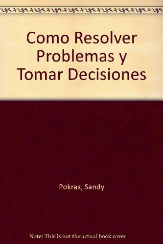 Como resolver problemas y tomardecisiones sistematicamente por Sandy Pokras