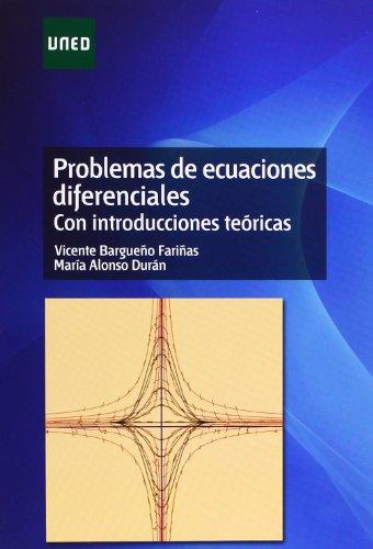 Problemas de ecuaciones diferenciales. Con introducciones teóricas (GRADO) por Vicente BARGUEÑO FARIÑAS