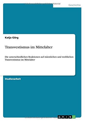 Transvestismus im Mittelalter: Die unterschiedlichen Reaktionen auf männlichen und weiblichen Transvestismus im Mittelalter