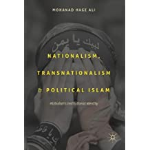 Nationalism, Transnationalism, and Political Islam: Hizbullah's Institutional Identity