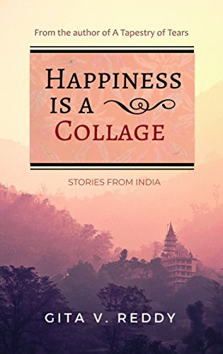 Happiness is a Collage: Stories from India by [V. Reddy, Gita]