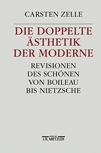 Die doppelte Ästhetik der Moderne: Revisionen des Schönen von Boileau bis Nietzsche