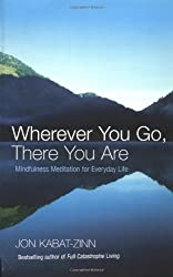 Wherever You Go, There You Are: Mindfulness meditation for everyday life by Kabat-Zinn, Jon (2004) Paperback