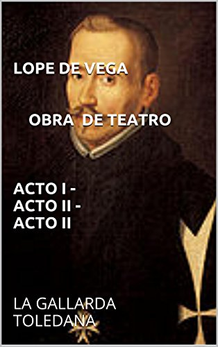 LOPE DE VEGA obra de teatro Acto I - Acto II - Acto II: LA GALLARDA TOLEDANA