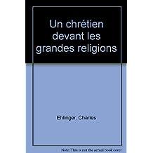 Un chrétien devant les grandes religions