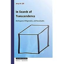 In Search of Transcendence: Kierkegaard, Wittgenstein, Kazantzakis (Value Inquiry Book Series / Studies in the History of Wester)
