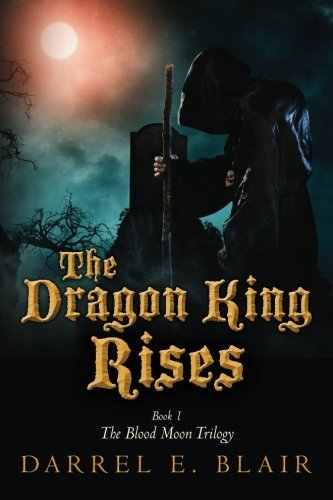The Dragon King Rises: Book 1 The Blood Moon Trilogy (Volume 1) by Darrel E. Blair (2014-01-14)