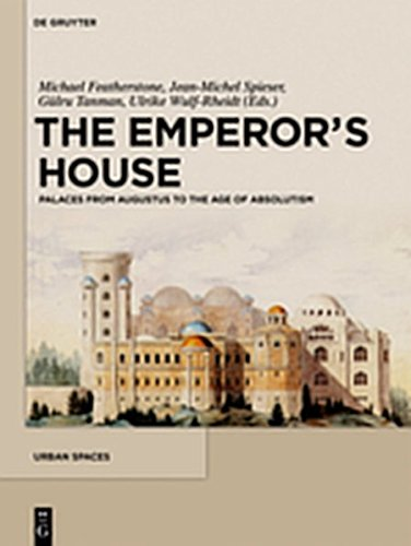 the-emperor-39-s-house-palaces-from-augustus-to-the-age-of-absolutism