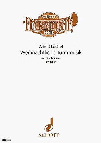 Weihnachtliche Turmmusik: Fünfstimmige Sätze für Blechbläser in variabler Besetzung. 5-9 Blasinstrumente. Partitur. (Schott Harmonie Serie)