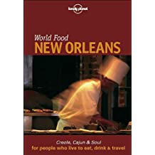 Lonely Planet World Food New Orleans: Creole, Cajun and Soul for People Who Live to Eat, Drink & Travel (Lonely Planet World Food Guides)