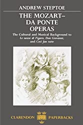 The Mozart-Da Ponte Operas: The Cultural and Musical Background to Le nozze di Figaro, Don Giovanni, and Cosi fan tutte (Clarendon Paperbacks)