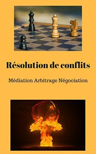 Résolution de conflits: Médiation Arbitrage Négociation par ALFRED VARRANT