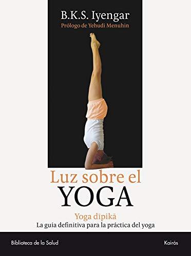 Luz sobre el Yoga: La Guia Clasica Del Yoga, Por El Maestro Mas Renombrado Del Mundo (Biblioteca de la Salud) por B.K.S. Iyengar
