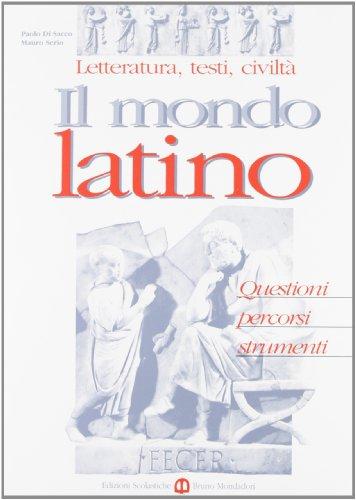 Il mondo latino. Letteratura, testi, civiltà. Per le Scuole superiori: 1