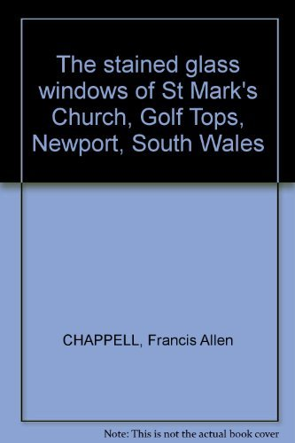 The stained glass windows of St Mark's Church, Golf Tops, Newport, South Wales
