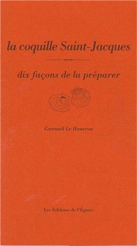La coquille Saint-Jacques : Dix façons de la préparer par Gwenaël Le Houérou