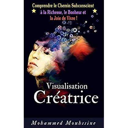 Visualisation Créatrice: Comprendre le Chemin Subconscient à la Richesse, le Bonheur et la Joie de Vivre !