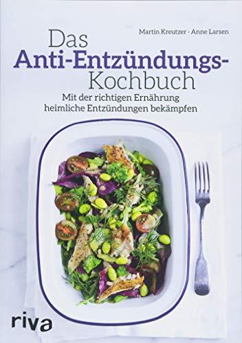 Das Anti-Entzündungs-Kochbuch: Mit der richtigen Ernährung heimliche Entzündungen bekämpfen -