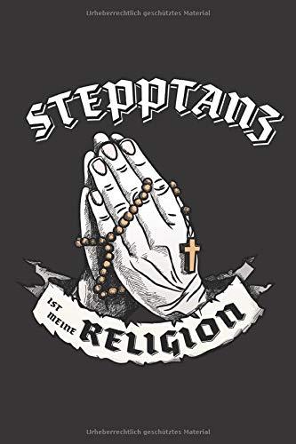 Stepptanz Ist Meine Religion: DIN A5 6x9 I 120 Seiten I Blanko I Notizbuch I Notizheft I Notizblock I Geschenk I Geschenkidee