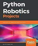 #4: Python Robotics Projects: Build smart and collaborative robots using Python