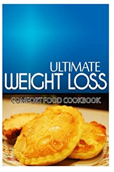 Ultimate Weight Loss - Comfort Food Cookbook: Ultimate Weight Loss Cookbook (English Edition) von [ULTIMATE WEIGHT LOSS]
