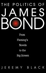 The Politics of James Bond: From Fleming's Novels to the Big Screen by Jeremy M. Black (2000-12-30)