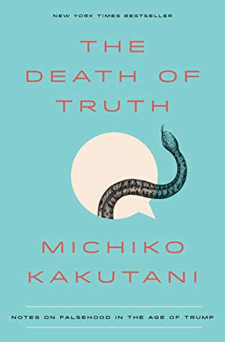 The Death Of Truth por Michiko Kakutani