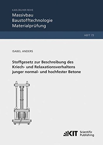 Stoffgesetz zur Beschreibung des Kriech- und Relaxationsverhaltens junger normal- und hochfester Betone (Karlsruher Reihe Massivbau, ... fuer Massivbau und Baustofftechnologie)