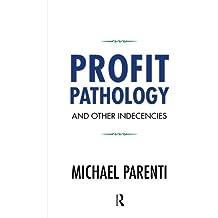 Profit Pathology and Other Indecencies