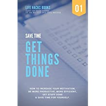 Save Time & Get Things Done: A 30-minute Life Hacks book on how to increase your motivation, how to be more productive, how to be more efficient, get stuff done and save time for yourself.