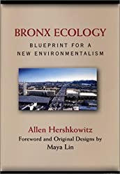 Bronx Ecology: Blueprint for a New Environmentalism by Allen Hershkowitz (2002-10-01)