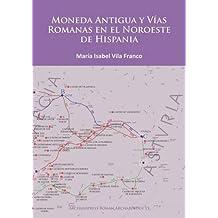 Moneda Antigua y Vias Romanas en el Noroeste de Hispania (Archaeopress Roman Archaeology)