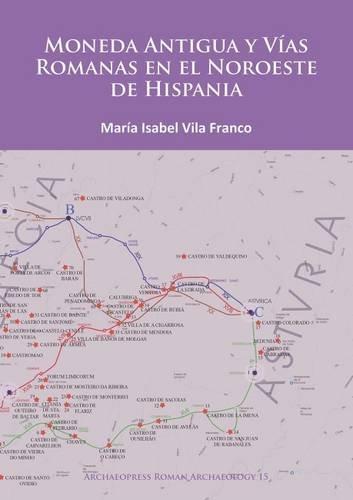 Descargar Libro Moneda Antigua y Vias Romanas en el Noroeste de Hispania (Archaeopress Roman Archaeology) de M Isabel Vila Franco