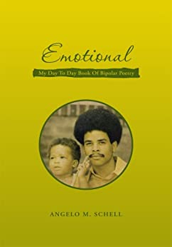 EMOTIONAL : MY DAY TO DAY BOOK OF BIPOLAR POETRY (English Edition) di [Angelo M. Schell]
