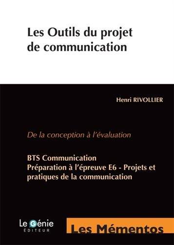 Les outils du projet de communication: De la conception à l'évaluation. BTS Communication. Préparation à l'épreuve E6 - Projets et pratiques de la communication.