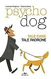 Psychodog: Tale cane tale padrone (Italian Edition)