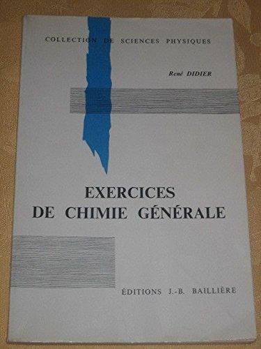 Exercices de chimie générale : Mathématiques supérieures, toutes mathématiques spéciales et 1j cycle de l'enseignement supérieur (Collection de sciences physiques)