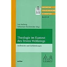 Theologie im Kontext des Ersten Weltkrieges: Aufbrüche und Gefährdungen (Erfurter Theologische Schriften)