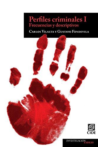 Perfiles criminales I. Frecuencias y descriptivos (Investigación e Ideas nº 2) por Carlos Vilalta