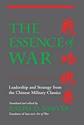 The Essence Of War: Leadership And Strategy From The Chinese Military Classics by Ralph D. Sawyer (2004-05-12)