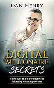 Digital Millionaire Secrets : How I Built an 8-Figure Business Selling My Knowledge Online (English Edition)