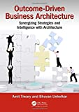 Outcome-driven Business Architecture: Synergizing Strategies and Intelligence With Architecture