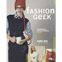 Fashion Geek: Clothes Accessories Tech by Diana Eng (2009-03-17)