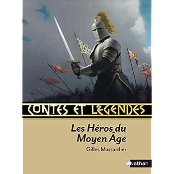Contes et Légendes : Les héros du Moyen Age