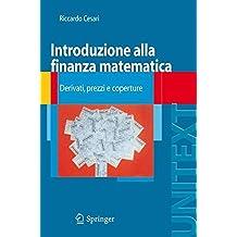Introduzione alla finanza matematica: Derivati, prezzi e coperture (Unitext: La Matematica Per il 3+2) (Italian Edition)