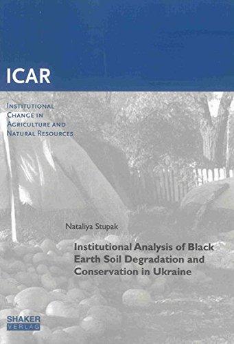 Institutional Analysis of Black Earth Soil Degradation and Conservation in Ukraine (Institutioneller Wandel der Landwirtschaft und Ressourcennutzung ... Agriculture and Natural Resources, Band 50)
