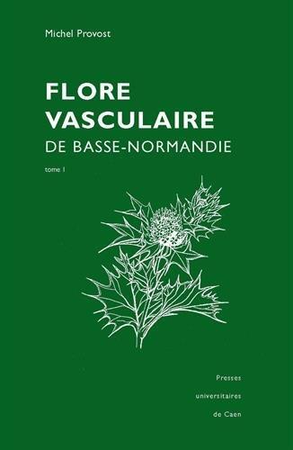 Flore vasculaire de Basse-Normandie Tomes 1 et 2 : Reprint de l'édition de 1998, augmentée du Supplément de 2002
