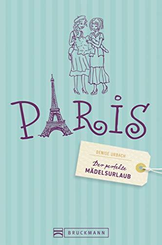 Der perfekte Mädelsurlaub Paris: Ein Reiseführer für Paris für Frauen; die besten Tipps für Clubbing & Kultur, Shopping & Wellness oder Kultur tanken im Louvre; ideal für ein Wochenende in Paris