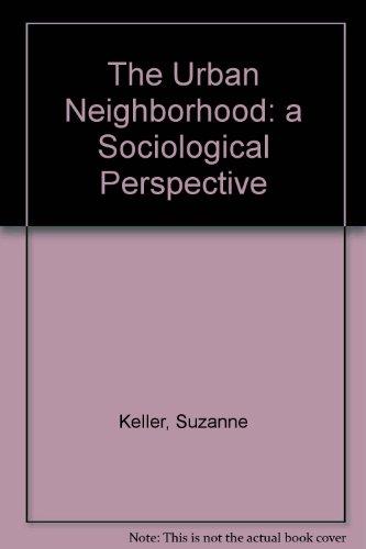 The Urban Neighborhood: a Sociological Perspective