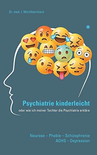 Psychiatrie Kinderleicht: Neurose-Phobie-Schizophrenie-ADHS-Depression